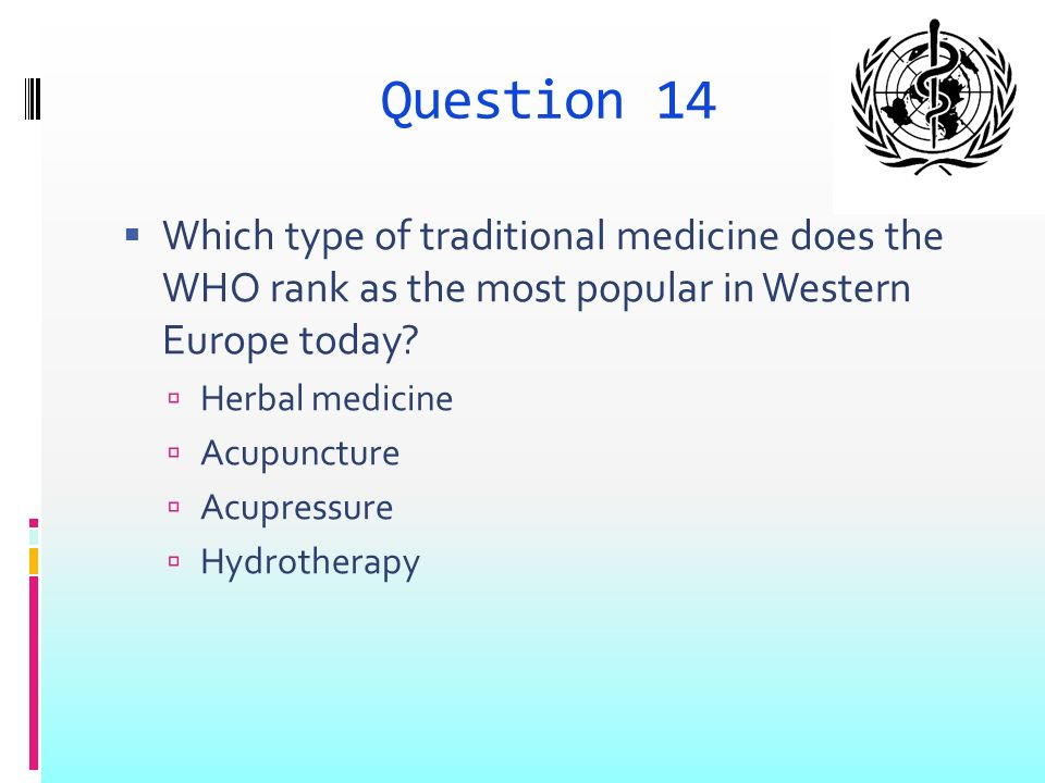 Question 14 Which type of traditional medicine does the WHO rank as the most popular in Western Europe today.