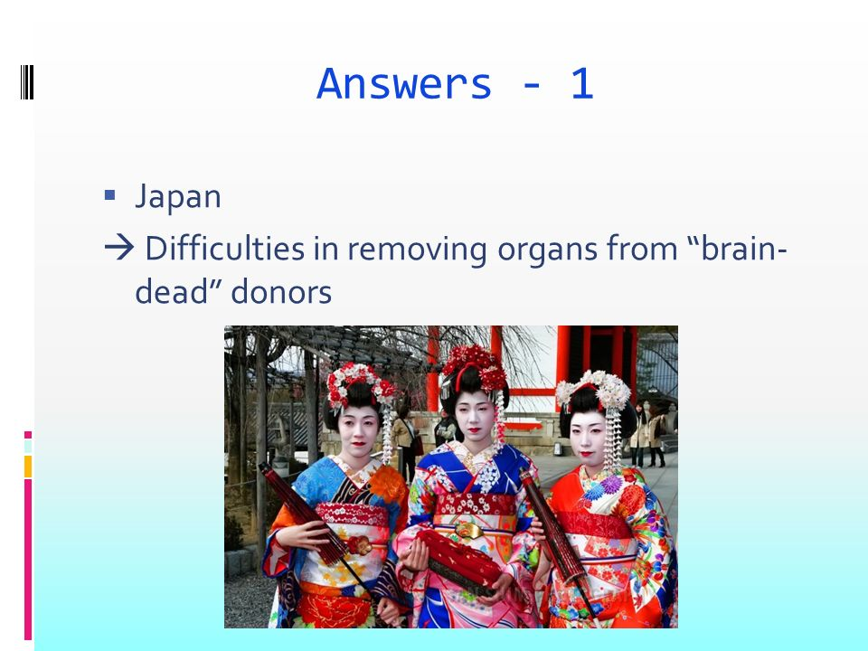 Answers - 1 Japan Difficulties in removing organs from brain- dead donors