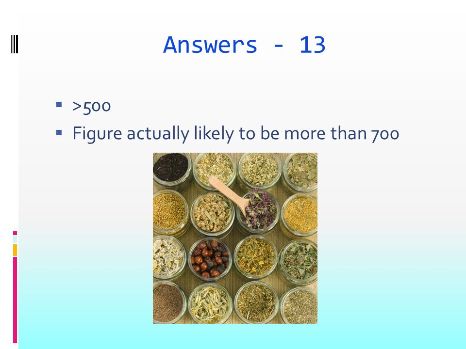 Answers - 13 >500 Figure actually likely to be more than 700