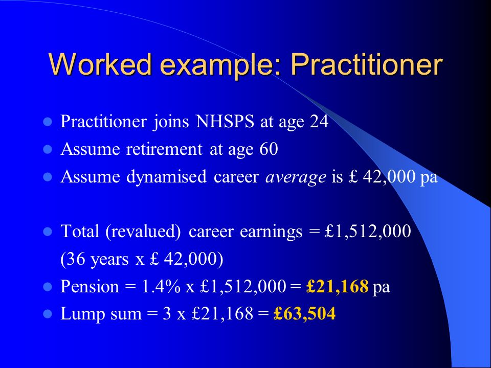 CALCULATING PENSION BENEFITS Officers: accrual basis = 1/80th pension plus 3/80th TFC for each year of service general medical practitioner1.4% of total dynamised career NHS pensionableearnings for each year of service (pension); 3 times for cash