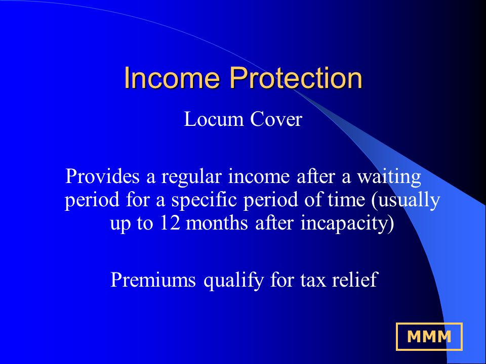 Income Protection Permanent Health Insurance Points to Consider: Definition of Illness Definition of Occupation Practice Agreement Level of Cover NHS Ill-health Retirement Benefits MMM