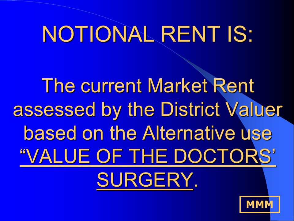 COST RENT IS: The rental paid by the PCT to the Practice for the use of the DOCTORS SURGERY, thereby allowing the PCTs Patients to be treated