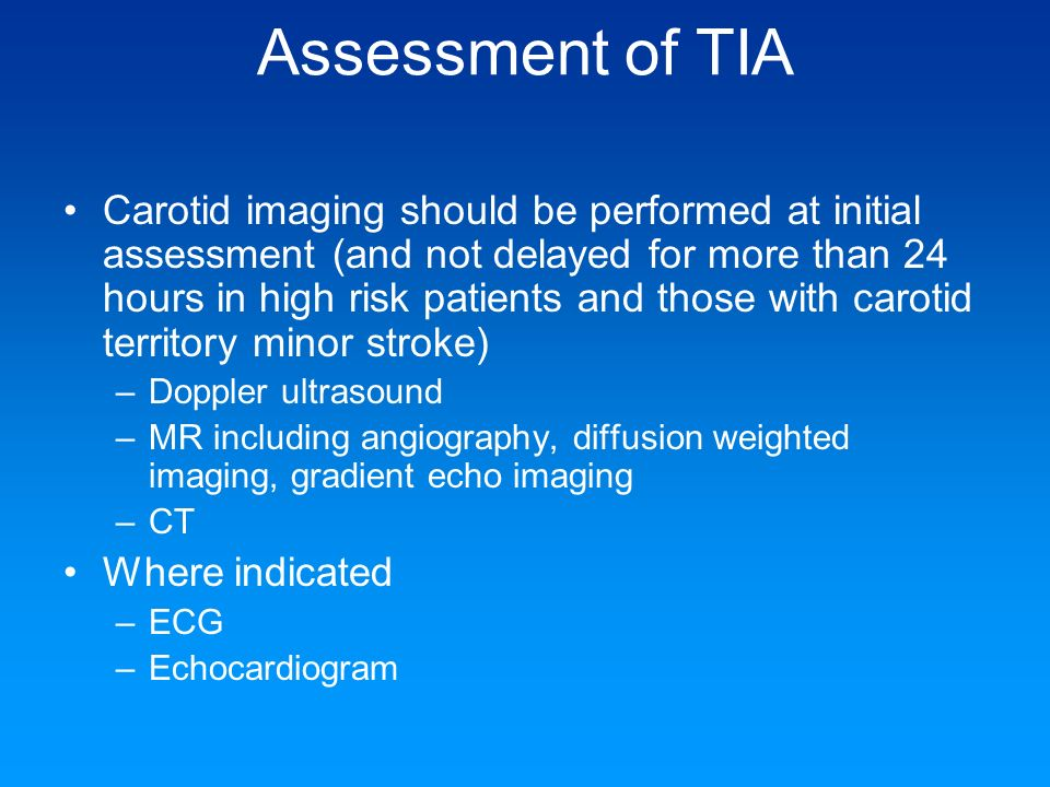 Assessment of TIA Carotid imaging should be performed at initial assessment (and not delayed for more than 24 hours in high risk patients and those wi