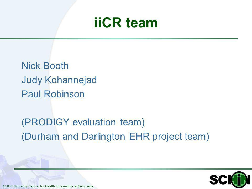 ©2003 Sowerby Centre for Health Informatics at Newcastle iiCR team Nick Booth Judy Kohannejad Paul Robinson (PRODIGY evaluation team) (Durham and Darl