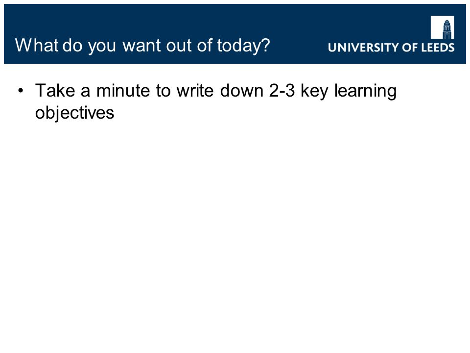 What do you want out of today? Take a minute to write down 2-3 key learning objectives