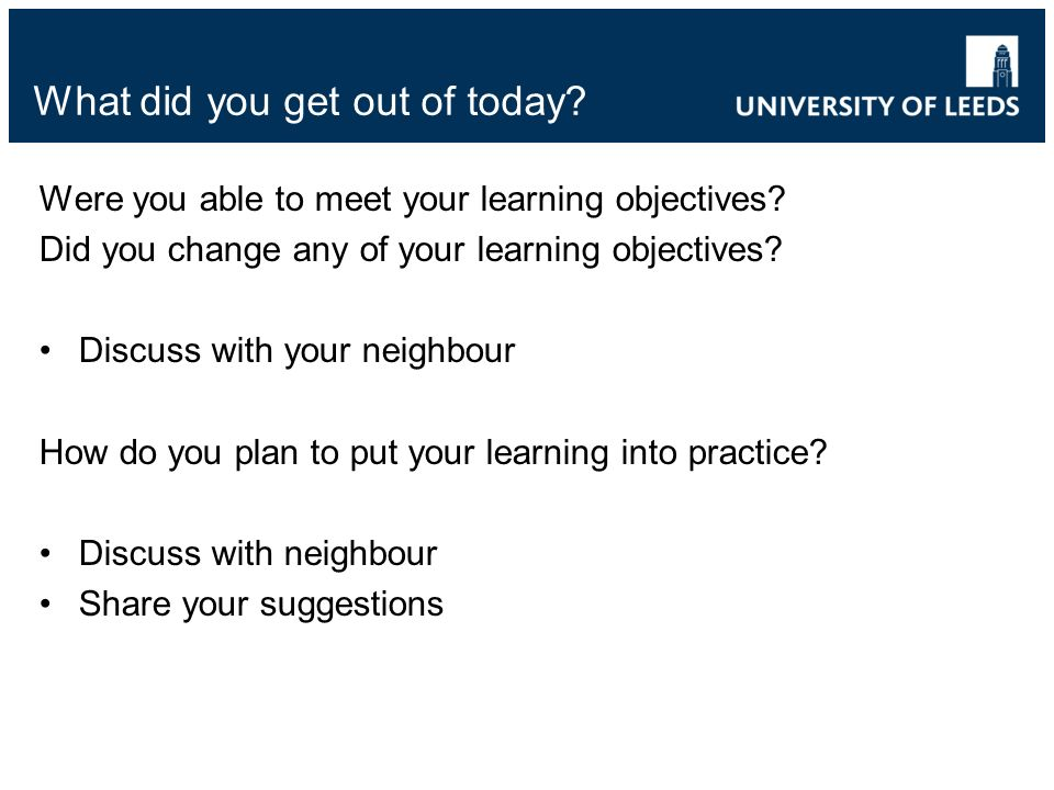 What did you get out of today.Were you able to meet your learning objectives.