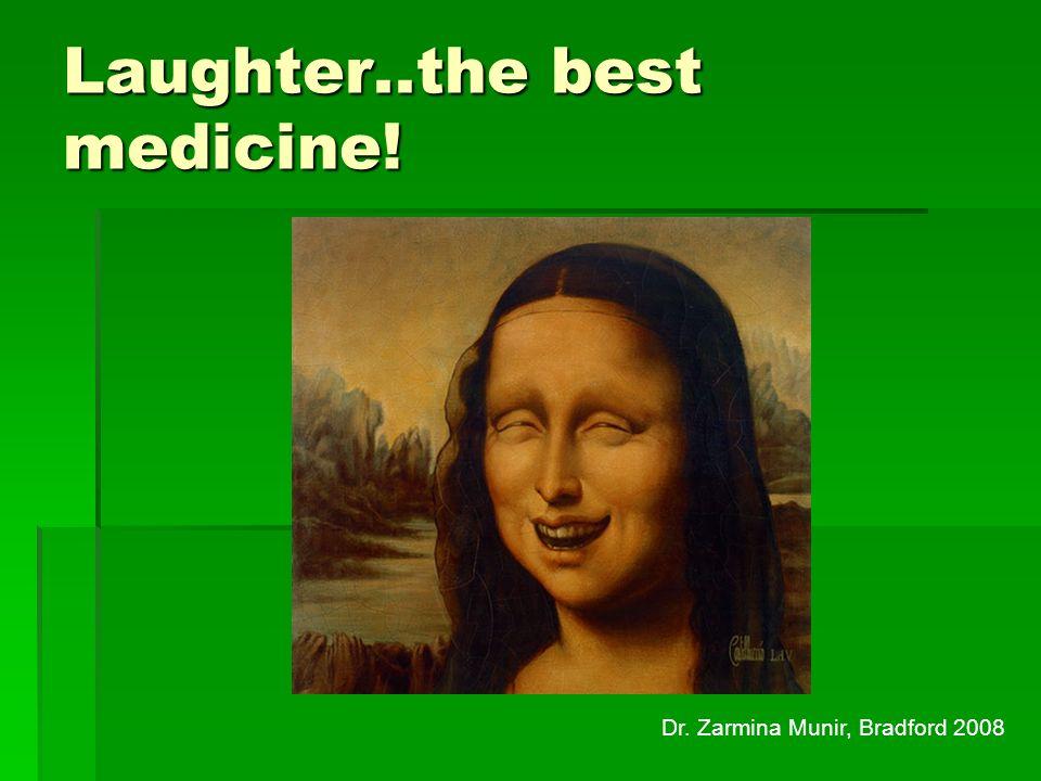 Laughter..the best medicine! Dr. Zarmina Munir, Bradford 2008