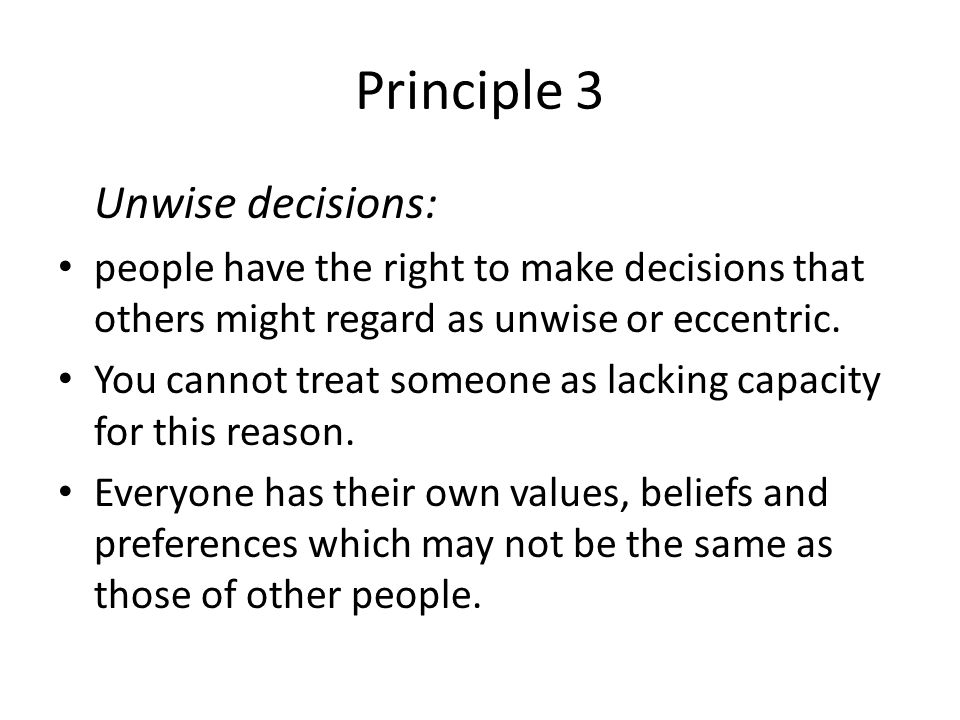 Principle 4 Best interests: anything done for or on behalf of a person who lacks mental capacity must be done in their best interests.