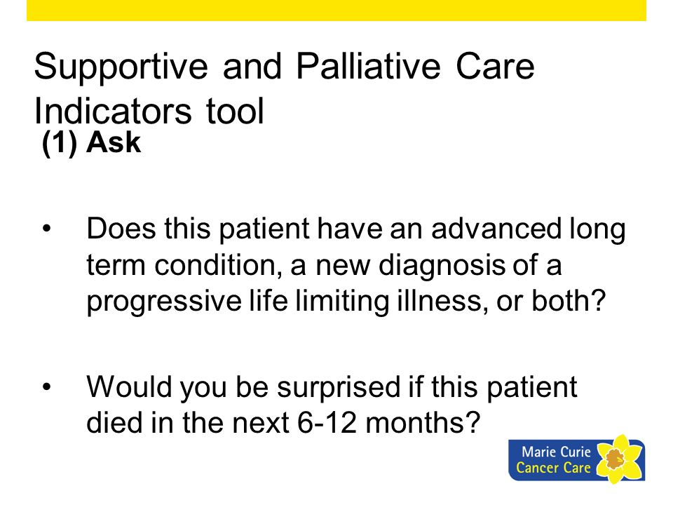 Clinical indicators for terminal care Q1.Could this patient be in the last days of life.