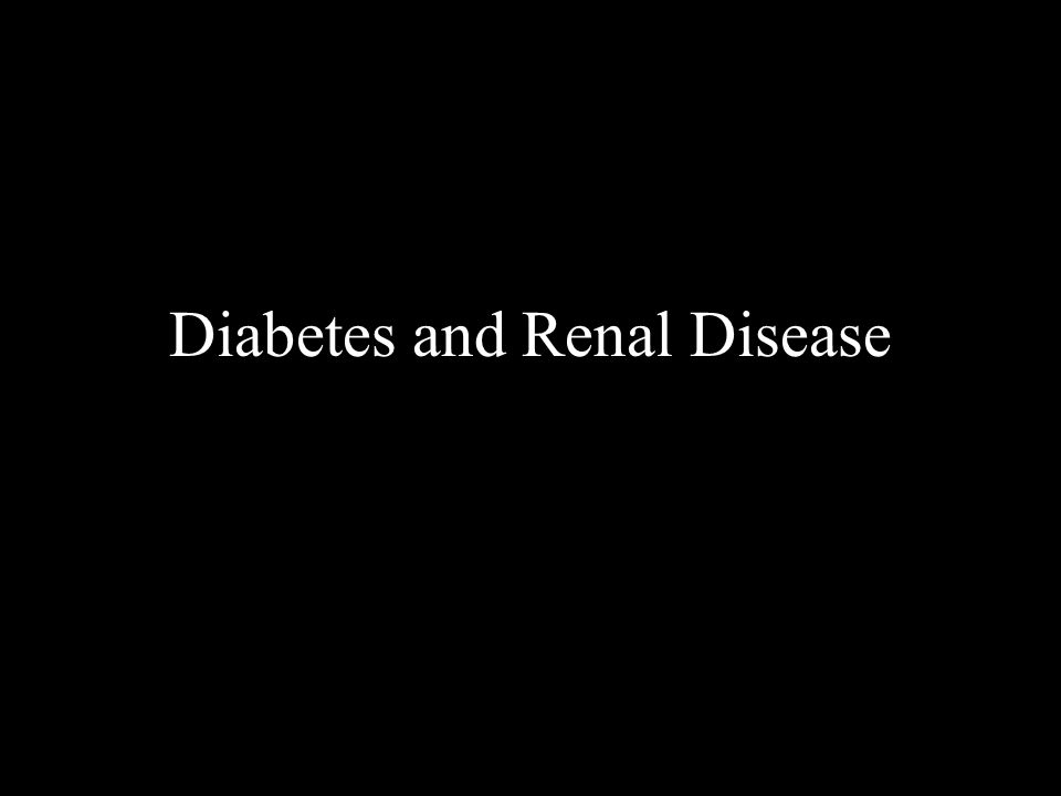 Diabetes and Renal Disease