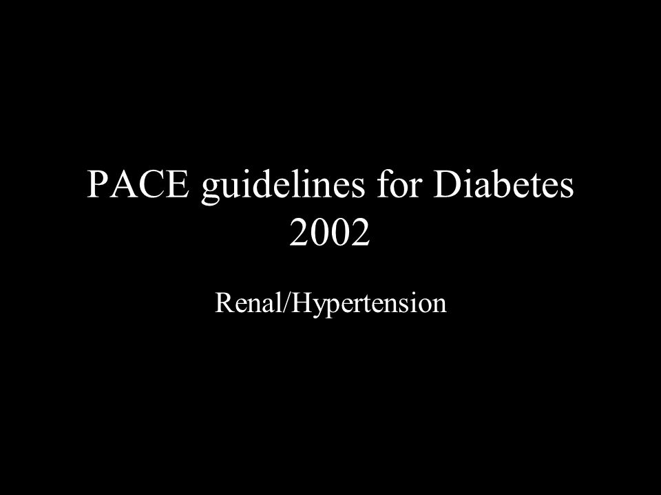 PACE guidelines for Diabetes 2002 Renal/Hypertension