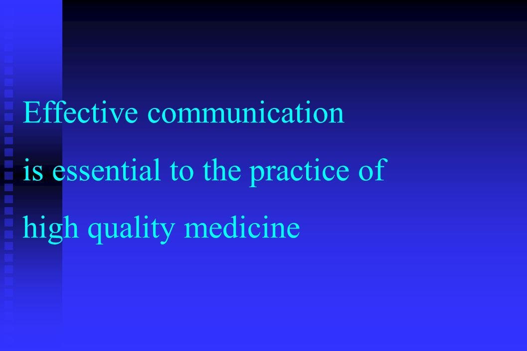 Effective communication is essential to the practice of high quality medicine