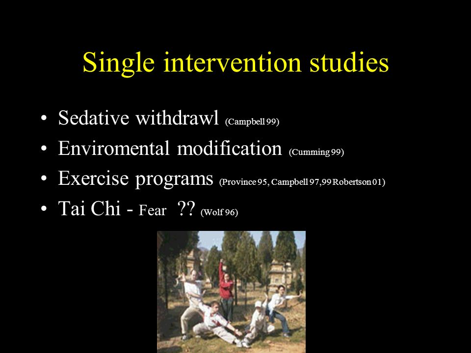 Single intervention studies Sedative withdrawl (Campbell 99) Enviromental modification (Cumming 99) Exercise programs (Province 95, Campbell 97,99 Rob