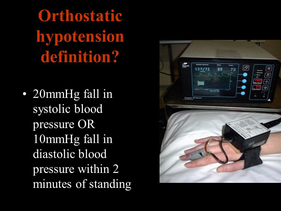 Orthostatic hypotension definition? 20mmHg fall in systolic blood pressure OR 10mmHg fall in diastolic blood pressure within 2 minutes of standing
