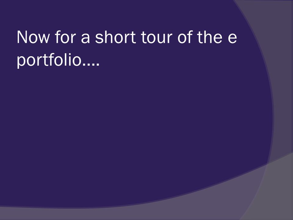 Now for a short tour of the e portfolio….