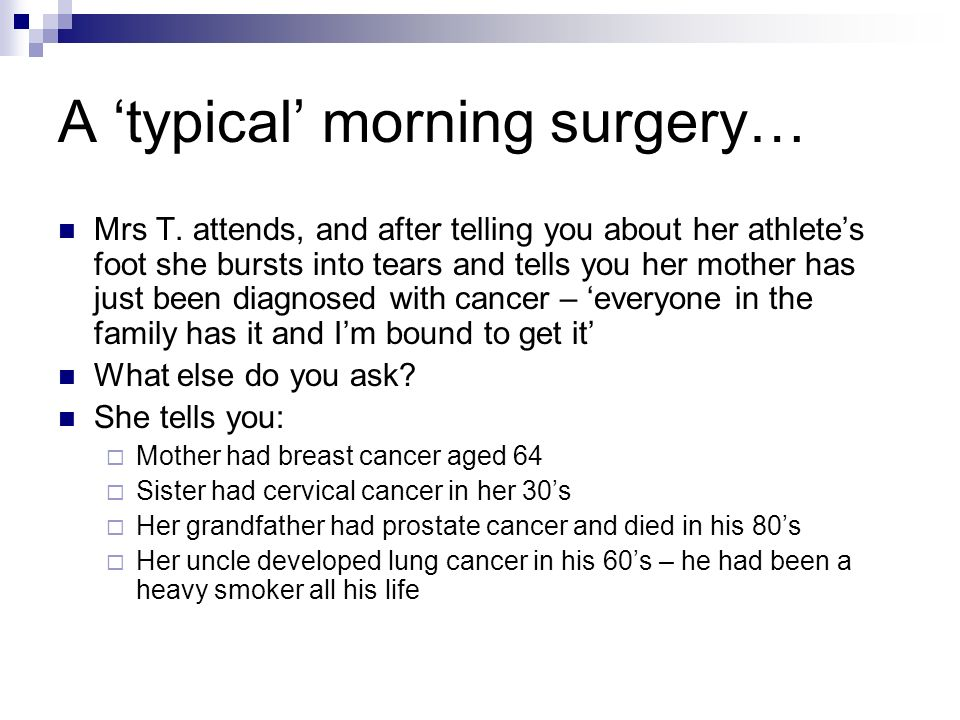 A typical morning surgery… Mrs T. attends, and after telling you about her athletes foot she bursts into tears and tells you her mother has just been