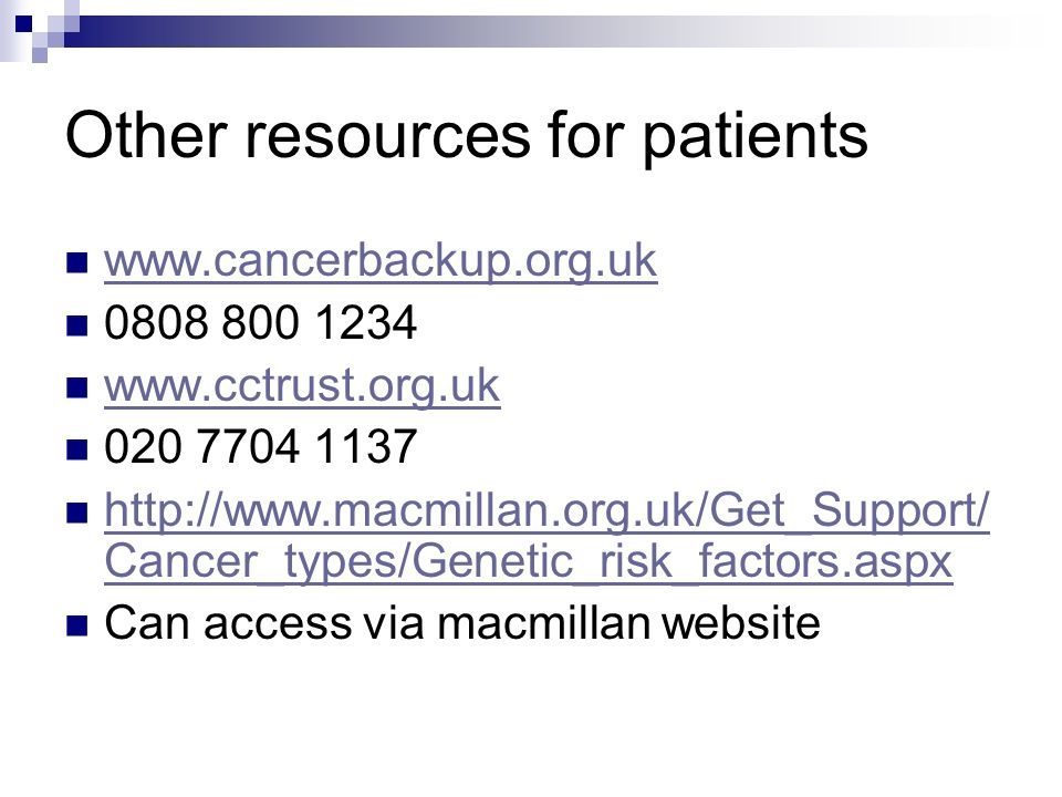 Other resources for patients www.cancerbackup.org.uk 0808 800 1234 www.cctrust.org.uk 020 7704 1137 http://www.macmillan.org.uk/Get_Support/ Cancer_ty