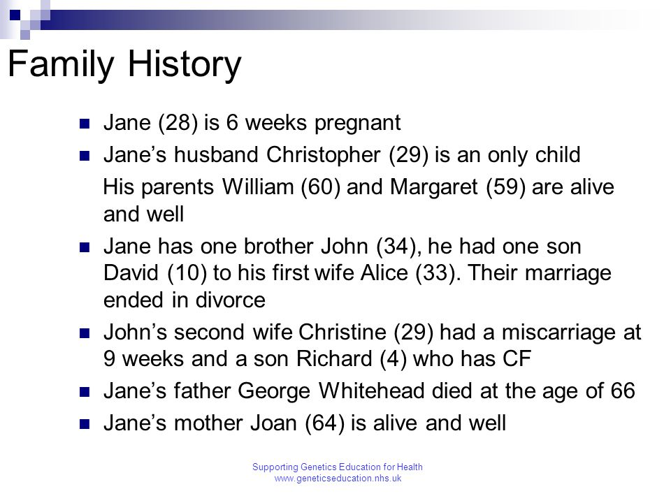 Family History Jane (28) is 6 weeks pregnant Janes husband Christopher (29) is an only child His parents William (60) and Margaret (59) are alive and