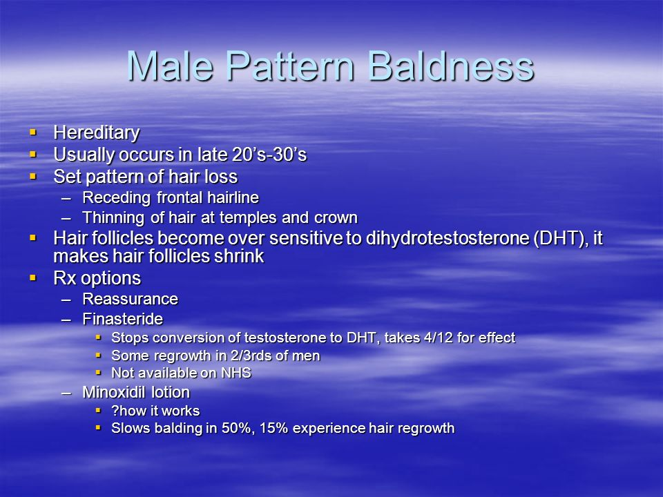 Male Pattern Baldness Hereditary Hereditary Usually occurs in late 20s-30s Usually occurs in late 20s-30s Set pattern of hair loss Set pattern of hair
