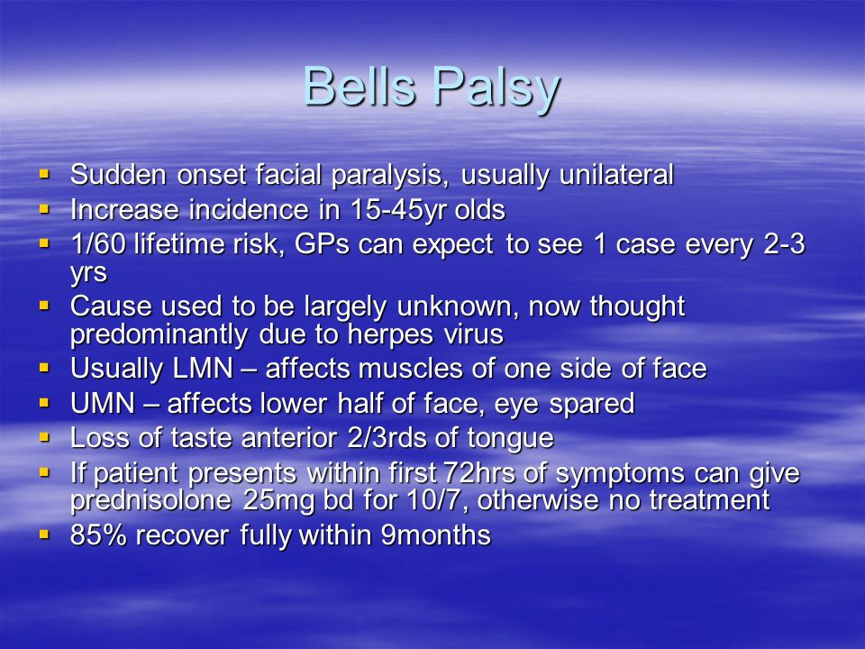Bells Palsy Sudden onset facial paralysis, usually unilateral Sudden onset facial paralysis, usually unilateral Increase incidence in 15-45yr olds Inc