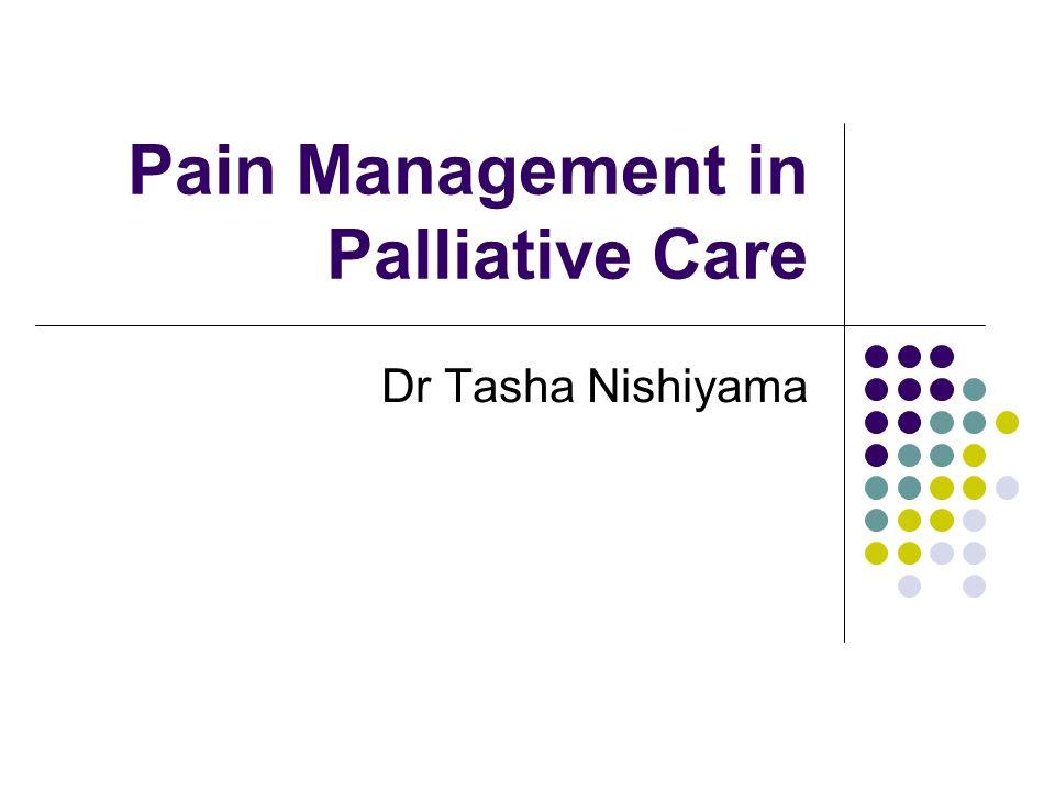 Pain Management in Palliative Care Dr Tasha Nishiyama