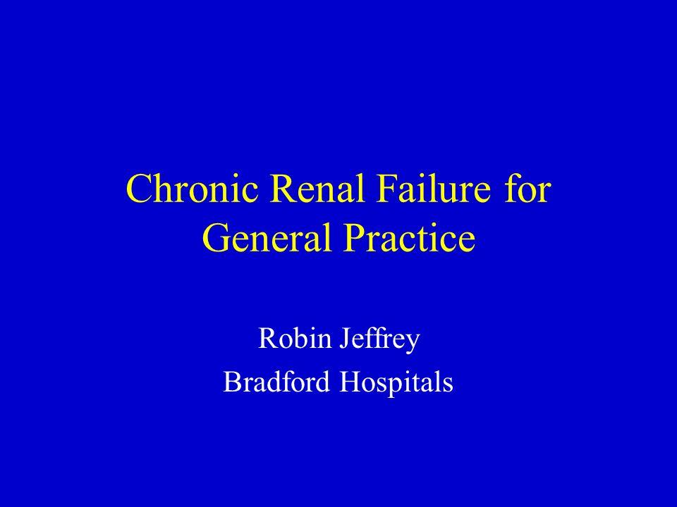 Chronic Renal Failure for General Practice Robin Jeffrey Bradford Hospitals
