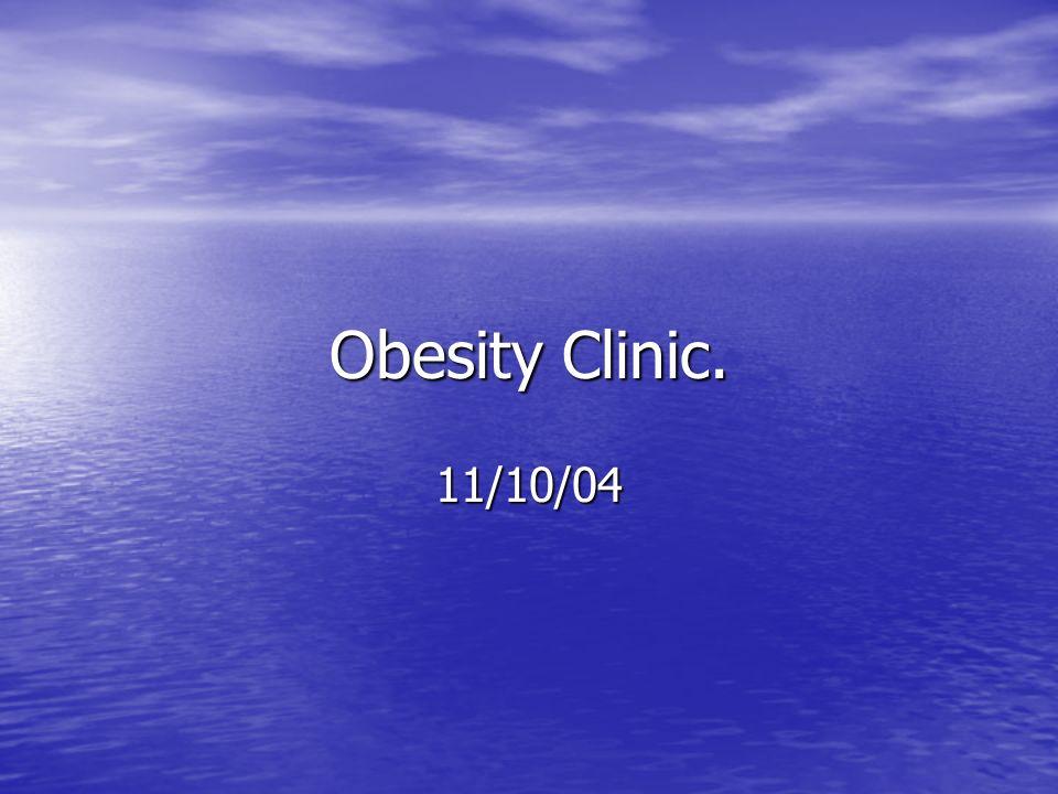 Obesity Clinic. 11/10/04