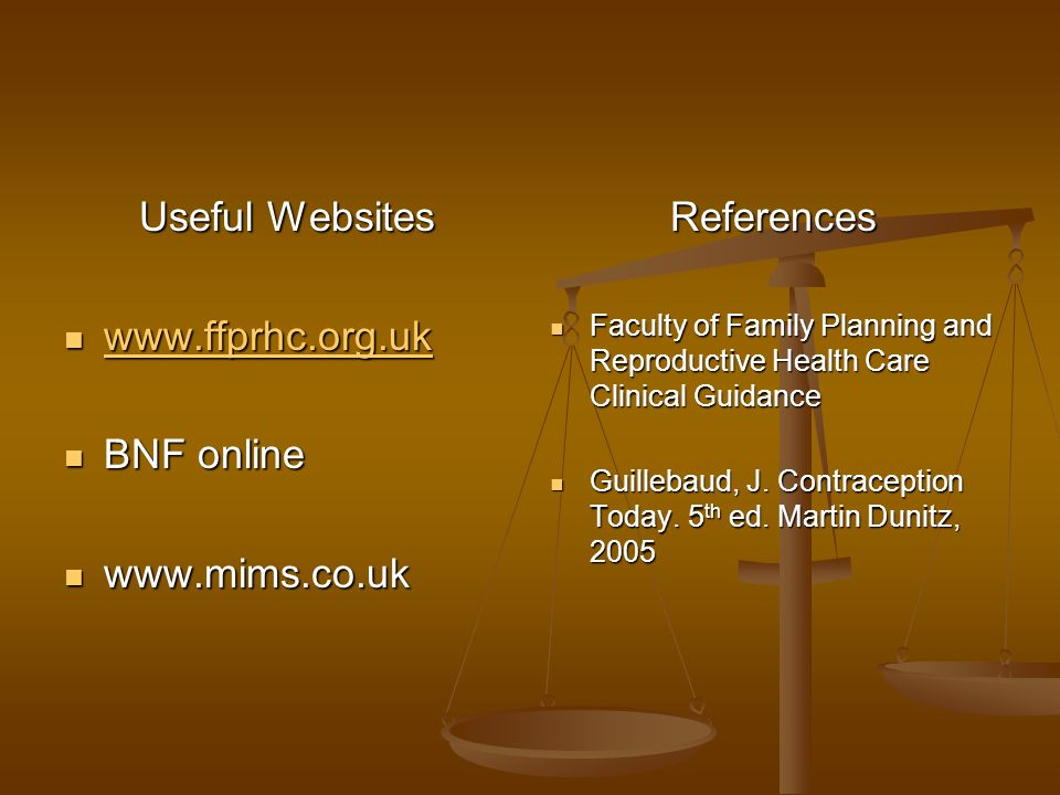 Useful Websites www.ffprhc.org.uk www.ffprhc.org.uk www.ffprhc.org.uk BNF online BNF online www.mims.co.uk www.mims.co.uk References Faculty of Family