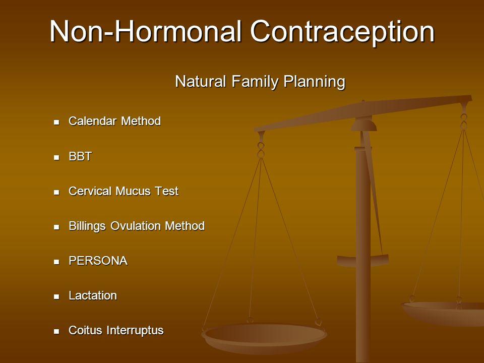 Non-Hormonal Contraception Calendar Method Calendar Method BBT BBT Cervical Mucus Test Cervical Mucus Test Billings Ovulation Method Billings Ovulatio