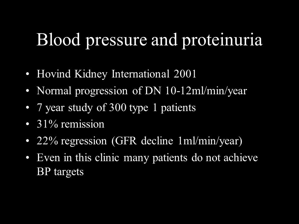 Blood pressure and proteinuria Hovind Kidney International 2001 Normal progression of DN 10-12ml/min/year 7 year study of 300 type 1 patients 31% remi