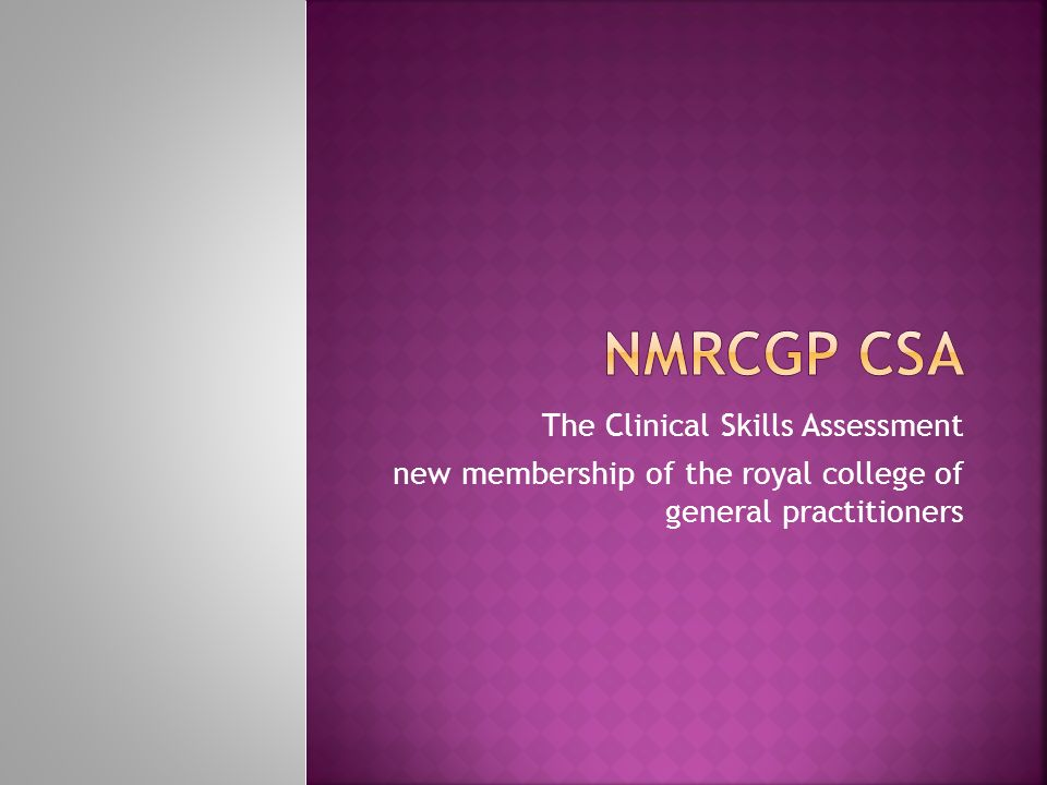 The Clinical Skills Assessment new membership of the royal college of general practitioners