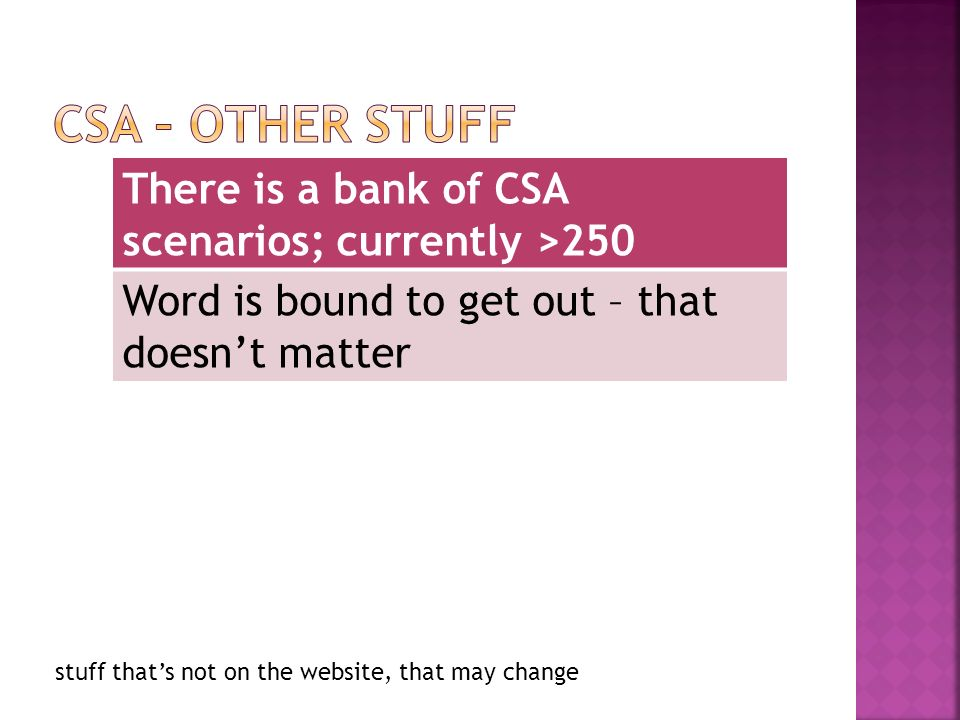 There is a bank of CSA scenarios; currently >250 Word is bound to get out – that doesnt matter stuff thats not on the website, that may change