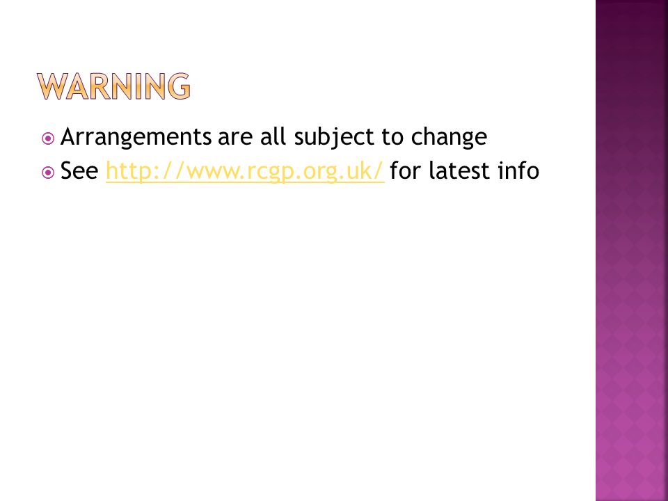 Arrangements are all subject to change See http://www.rcgp.org.uk/ for latest infohttp://www.rcgp.org.uk/