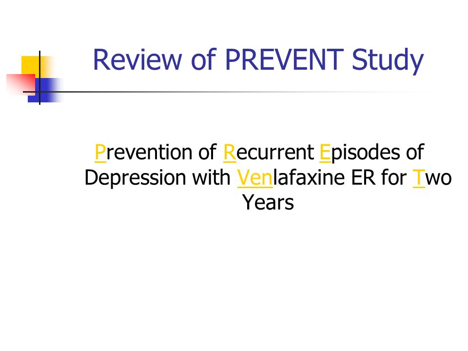 Review of PREVENT Study Prevention of Recurrent Episodes of Depression with Venlafaxine ER for Two Years