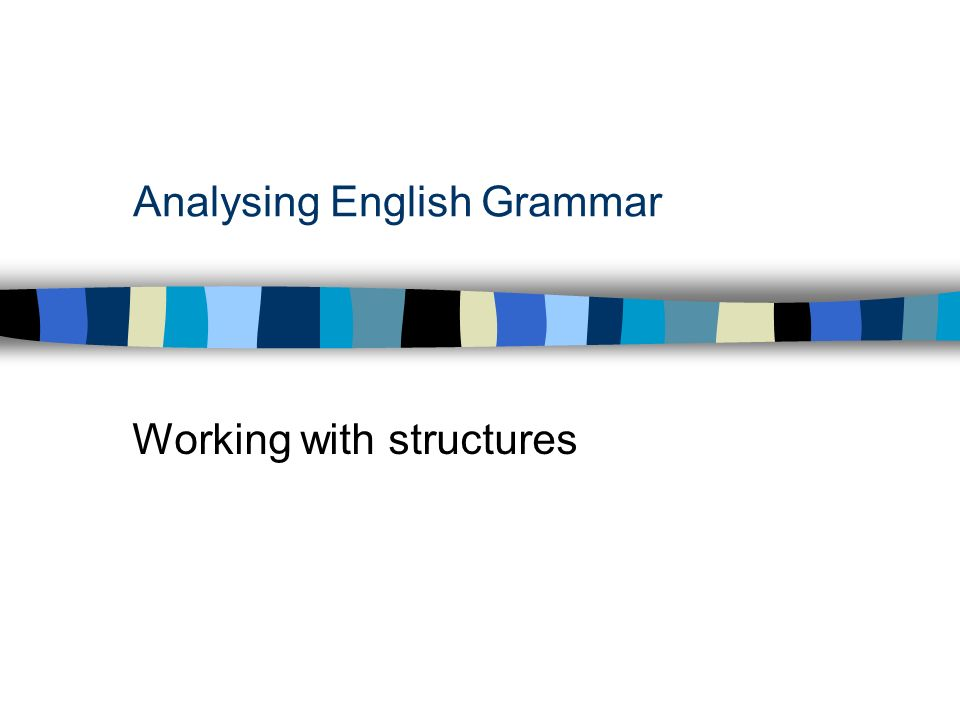 Analysing English Grammar Working with structures