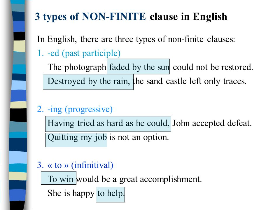 In English, there are three types of non-finite clauses: 1.-ed (past participle) The photograph faded by the sun could not be restored.