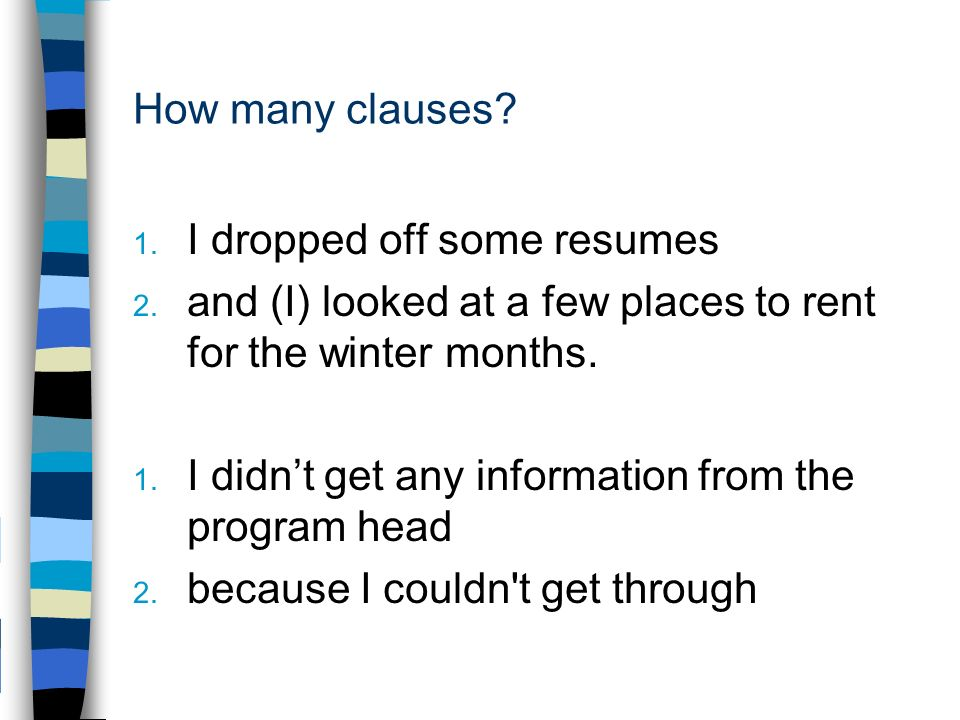 How many clauses. 1. I dropped off some resumes 2.