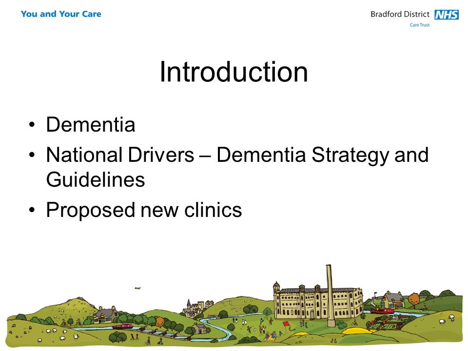 Introduction Dementia National Drivers – Dementia Strategy and Guidelines Proposed new clinics