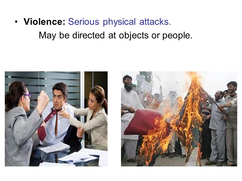 Violence: Serious physical attacks. May be directed at objects or people.