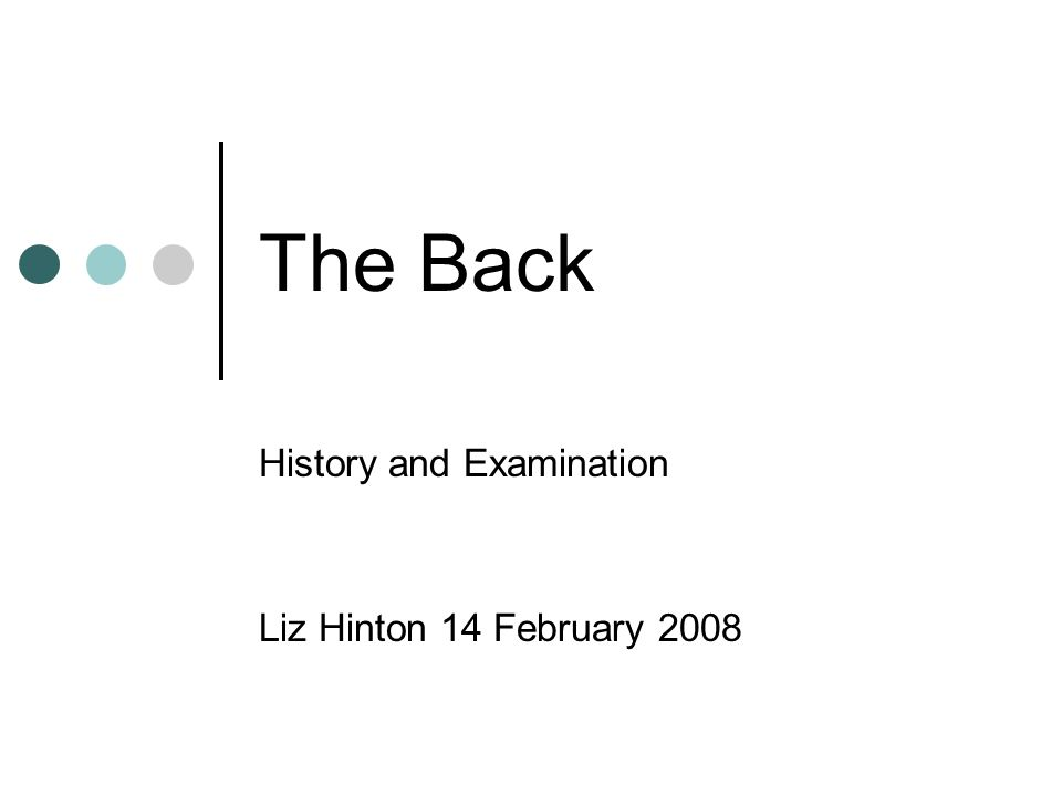 The Back History and Examination Liz Hinton 14 February 2008