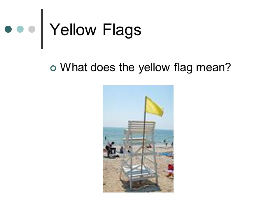 Yellow Flags What does the yellow flag mean?