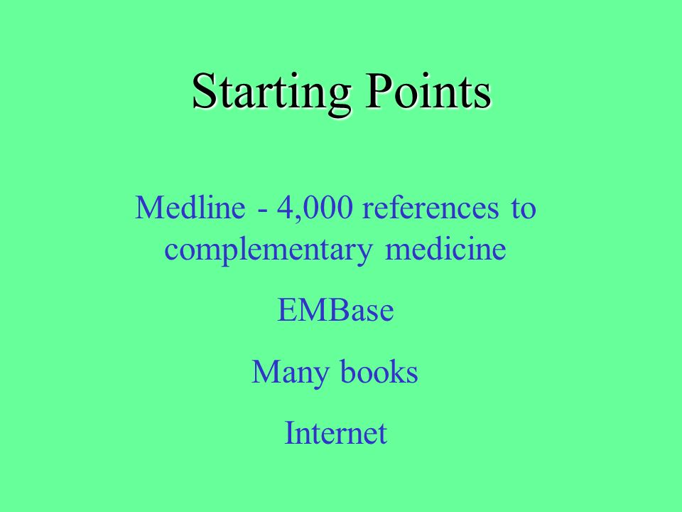 Starting Points ABC of Complementary medicine Starting BMJ 319 11/9/99 Page 693 But shouldnt be all you use!