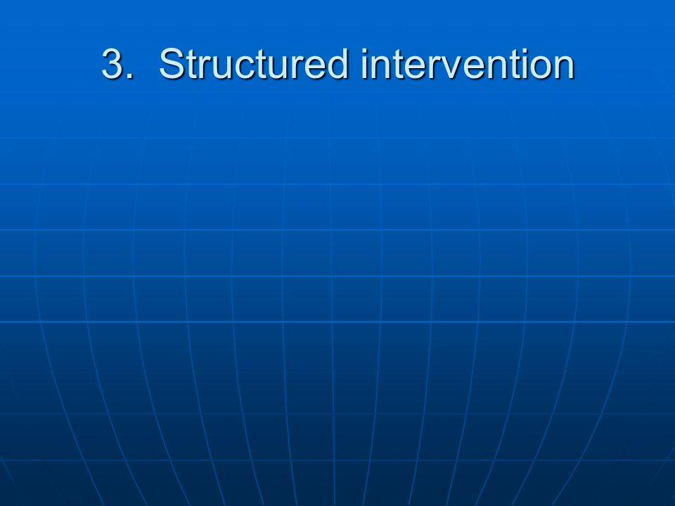 3. Structured intervention