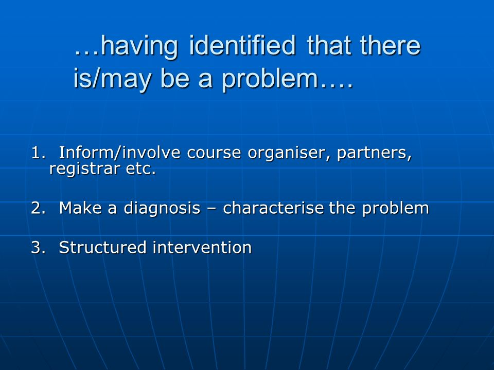 …having identified that there is/may be a problem….