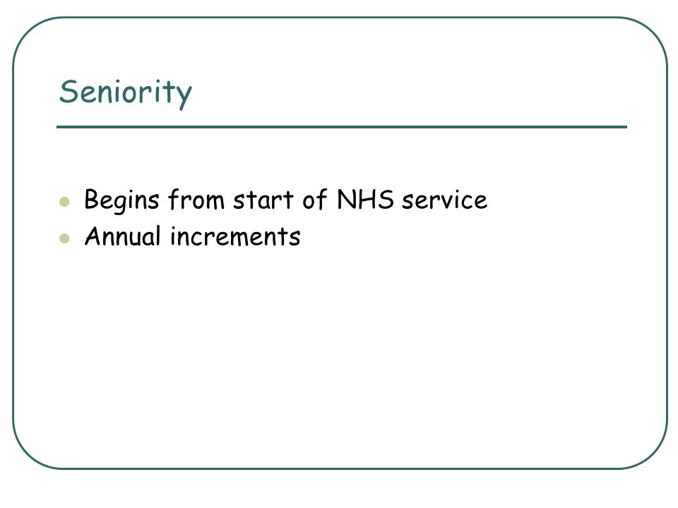Seniority Begins from start of NHS service Annual increments