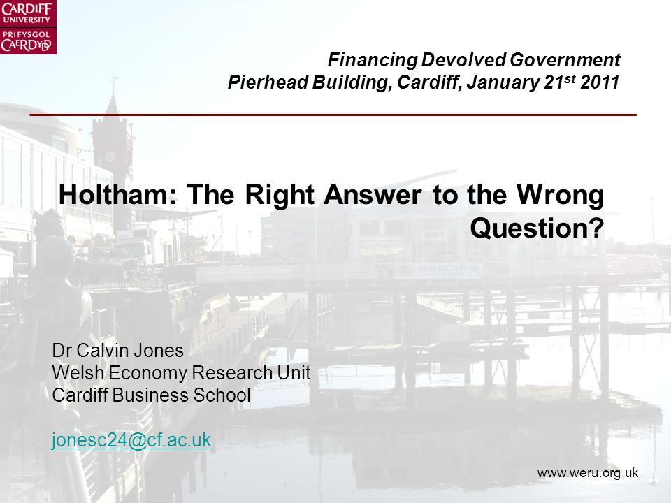 www.weru.org.uk Holtham: The Right Answer to the Wrong Question.