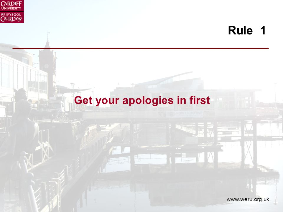 www.weru.org.uk Rule 1 Get your apologies in first