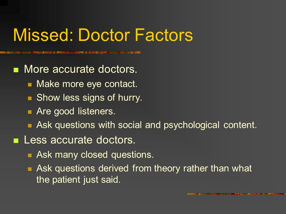 Missed: Patient Factors Present somatic symptoms. Physical problems.