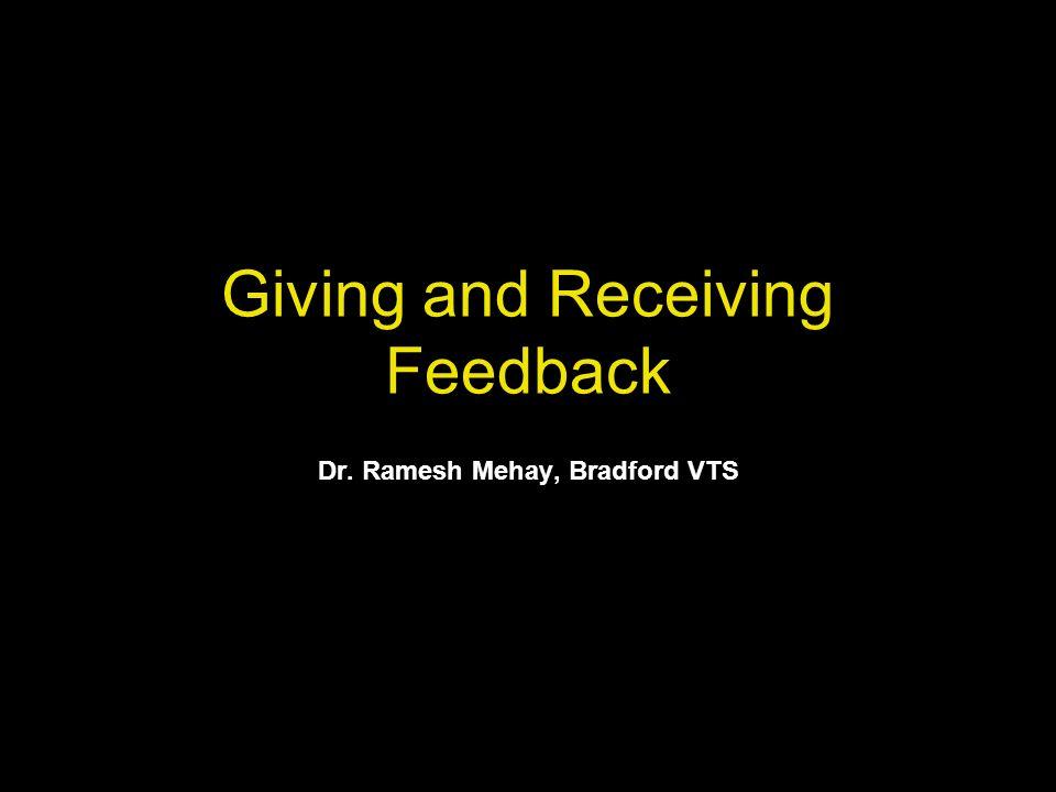 Giving and Receiving Feedback Dr. Ramesh Mehay, Bradford VTS