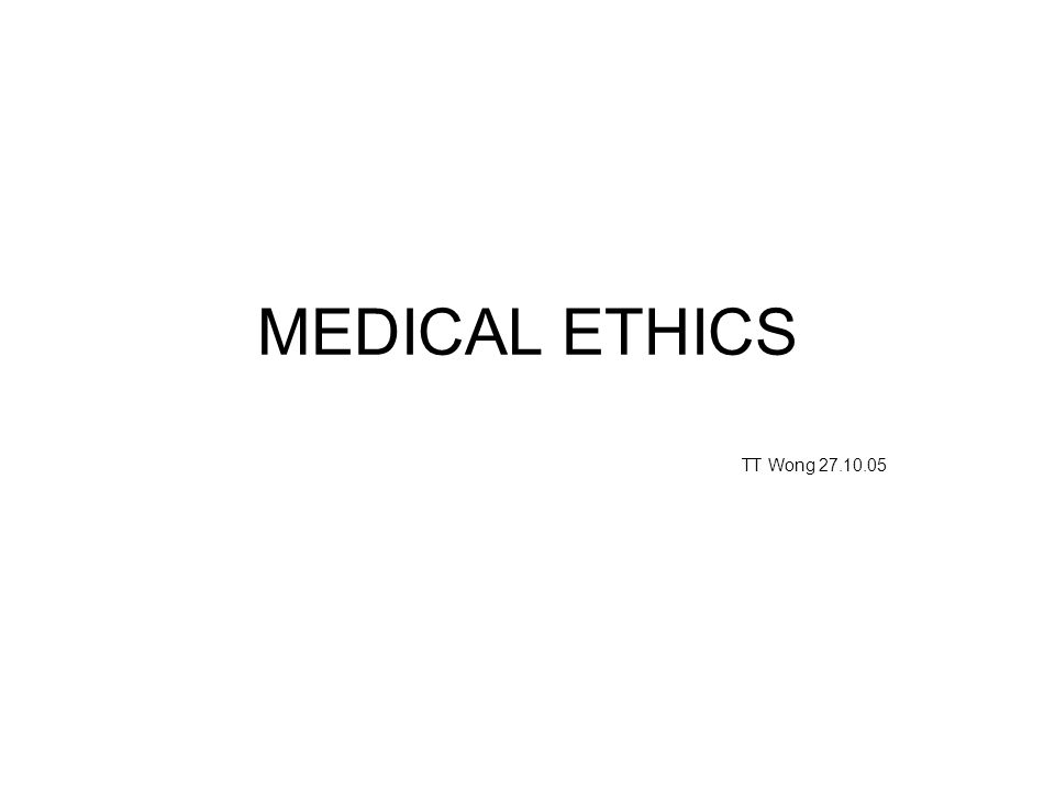MEDICAL ETHICS TT Wong 27.10.05